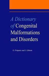 A Dictionary of Congenital Malformations and Disorders