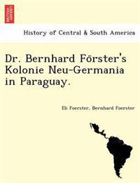 Dr. Bernhard Fo Rster's Kolonie Neu-Germania in Paraguay.