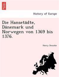 Die Hanseta Dte, Da Nemark Und Norwegen Von 1369 Bis 1376.