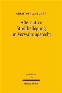 Alternative Streitbeilegung Im Verwaltungsrecht: Schiedsgerichtsverfahren - Schiedsgutachten - Mediation - Schlichtung