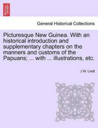 Picturesque New Guinea. with an Historical Introduction and Supplementary Chapters on the Manners and Customs of the Papuans; ... with ... Illustrations, Etc.