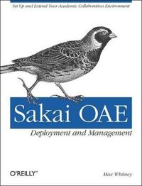 Sakai Oae Deployment and Management: Open Source Collaboration and Learning for Higher Education