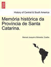 Mem RIA Hist Rica Da Prov Ncia de Santa Catarina.
