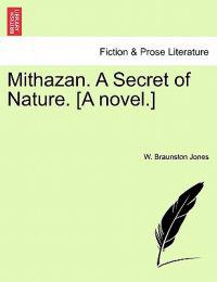 Mithazan. a Secret of Nature. [A Novel.]