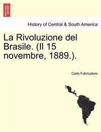 La Rivoluzione del Brasile. (Il 15 Novembre, 1889.).