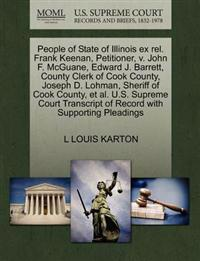 People of State of Illinois Ex Rel. Frank Keenan, Petitioner, V. John F. McGuane, Edward J. Barrett, County Clerk of Cook County, Joseph D. Lohman, Sheriff of Cook County, et al. U.S. Supreme Court Transcript of Record with Supporting Pleadings