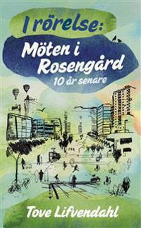 I rörelse : möten i Rosengård 10 år senare