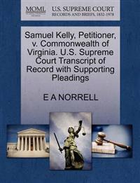 Samuel Kelly, Petitioner, V. Commonwealth of Virginia. U.S. Supreme Court Transcript of Record with Supporting Pleadings