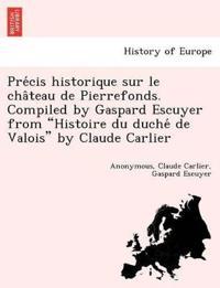 Pre´cis Historique Sur Le Cha^teau de Pierrefonds. Compiled by Gaspard Escuyer from Histoire Du Duche´ de Valois by Claude Carlier