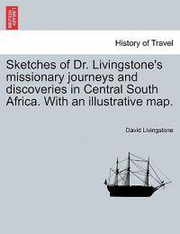 Sketches of Dr. Livingstone's Missionary Journeys and Discoveries in Central South Africa. with an Illustrative Map.