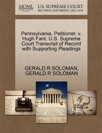 Pennsylvania, Petitioner, V. Hugh Fant. U.S. Supreme Court Transcript of Record with Supporting Pleadings