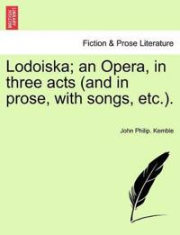 Lodoiska; An Opera, in Three Acts (and in Prose, with Songs, Etc.).