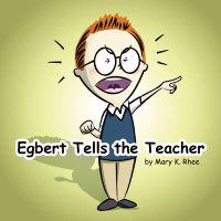 Egbert Tells the Teacher