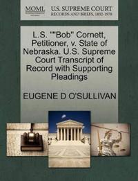 "L.S. """"Bob'' Cornett, Petitioner, V. State of Nebraska. U.S. Supreme Court Transcript of Record with Supporting Pleadings"