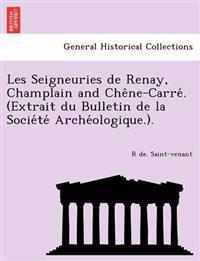 Les Seigneuries de Renay, Champlain and Che Ne-Carre . (Extrait Du Bulletin de La Socie Te Arche Ologique.).