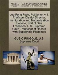 Lee Fong Fook, Petitioner, V. I. F. Wixon, District Director, Immigration and Naturalization Service, Port of San Francisco. U.S. Supreme Court Transcript of Record with Supporting Pleadings
