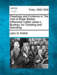 Pleadings and Evidence in the Trial of Elijah Barber, Otherwise Called Jesse L. Bunkley, for Cheating and Swindling