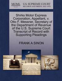 Shirks Motor Express Corporation, Appellant, V. Otto F. Messner, Secretary of the Department of Revenue of the U.S. Supreme Court Transcript of Record with Supporting Pleadings