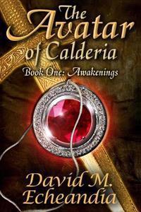 The Avatar of Calderia: Book 1: Awakenings