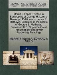 Merritt I. Edner, Trustee in Bankruptcy of George H. Lum, a Bankrupt, Petitioner, V. Jenny R. Mathews, Executrix of the Estate of George B. Mathews, Deceased U.S. Supreme Court Transcript of Record with Supporting Pleadings