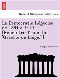 "La D Mocratie Li Geoise de 1384 1419. [Reprinted from the 'Gazette de Li GE.""]"