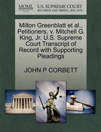 Milton Greenblatt et al., Petitioners, V. Mitchell G. King, JR. U.S. Supreme Court Transcript of Record with Supporting Pleadings