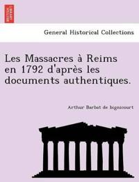 Les Massacres a Reims En 1792 D'Apre S Les Documents Authentiques.