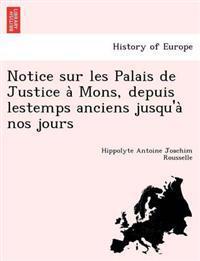Notice Sur Les Palais de Justice a Mons, Depuis Lestemps Anciens Jusqu'a Nos Jours
