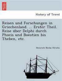 Reisen Und Forschungen in Griechenland. ... Erster Theil. Reise U Ber Delphi Durch Phocis Und Boeotien Bis Theben, Etc.