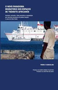 O Novo Paradigma Migratorio DOS Espacos de Transito Africanos: Inclusao, Exclusao, Vidas Precarias E Competicao Por Recursos Escassos: O Caso de Cabo