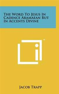 The Word to Jesus in Cadence Aramaean But in Accents Divine