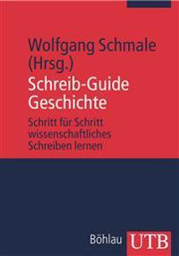 Schreib-Guide Geschichte: Schritt Fur Schritt Wissenschaftliches Schreiben Lernen