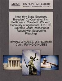 New York State Guernsey Breeders' Co-Operative, Inc., Petitioner V. Claude R. Wickard, Secretary of Agriculture, Etc. U.S. Supreme Court Transcript of Record with Supporting Pleadings