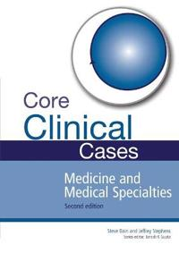 Core Clinical Cases in Medicine and Medical Specialties
