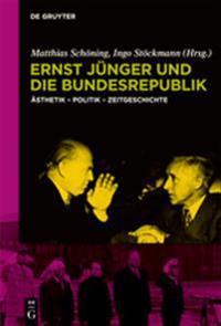 Ernst Jnger Und Die Bundesrepublik: Sthetik - Politik - Zeitgeschichte
