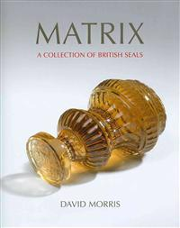 Matrix: A Collection of British Seals