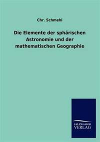 Die Elemente Der Sph Rischen Astronomie Und Der Mathematischen Geographie