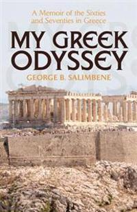 My Greek Odyssey: A Memoir of the Sixties and Seventies in Greece