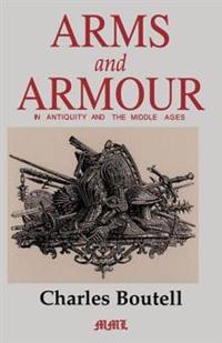 Arms and Armour in Antiquity and the Middle Ages
