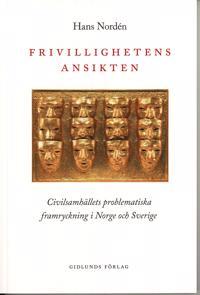 Frivillighetens ansikten : civilsamhällets problematiska framryckning i Norge och Sverige