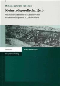 Kleinstadtgesellschaft(en): Weibliche Und Mannliche Lebenswelten Im Emmendingen Des 18. Jahrhunderts