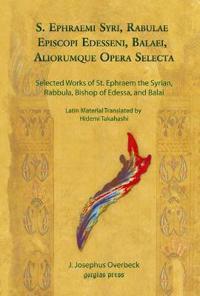S. Ephraemi Syri, Rabulae Episcopi Edesseni, Balaei, Aliorumque Opera Selecta (Selected Works of St. Ephraem the Syrian, Rabbula, Bishop of Edessa, an
