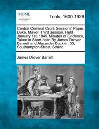 Central Criminal Court. Sessions' Paper. Duke, Mayor. Third Session, Held January 1st, 1849. Minutes of Evidence, Taken in Short-Hand by James Drover Barnett and Alexander Buckler, 33, Southampton-Street, Strand