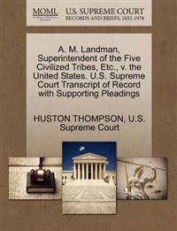 A. M. Landman, Superintendent of the Five Civilized Tribes, Etc., V. the United States. U.S. Supreme Court Transcript of Record with Supporting Pleadings