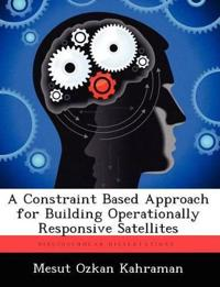 A Constraint Based Approach for Building Operationally Responsive Satellites