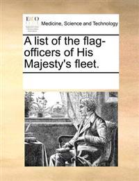 A List of the Flag-Officers of His Majesty's Fleet.