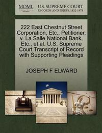222 East Chestnut Street Corporation, Etc., Petitioner, V. La Salle National Bank, Etc., et al. U.S. Supreme Court Transcript of Record with Supporting Pleadings