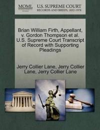 Brian William Firth, Appellant, V. Gordon Thompson et al. U.S. Supreme Court Transcript of Record with Supporting Pleadings