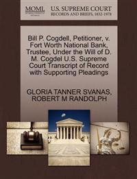Bill P. Cogdell, Petitioner, V. Fort Worth National Bank, Trustee, Under the Will of D. M. Cogdel U.S. Supreme Court Transcript of Record with Supporting Pleadings