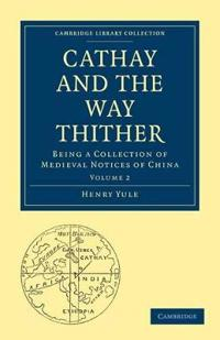 Cathay and the Way Thither 2 Volume Paperback Set Cathay and the Way Thither